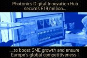 Photonics Digital Innovation Hub secures €19 million  to boost SME growth and ensure Europe's global competitiveness